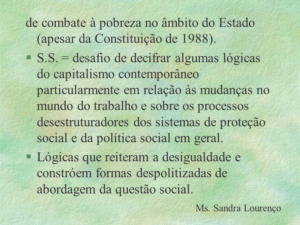 de combate à pobreza no âmbito do Estado (apesar da Constituição de 1988).