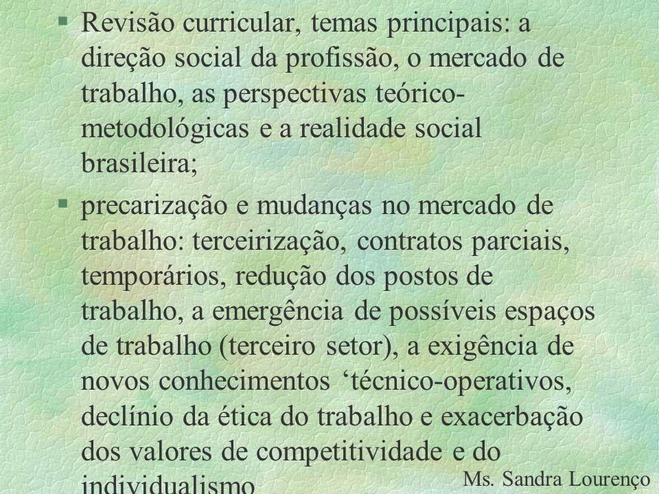 Revisão curricular, temas principais: a direção social da profissão, o mercado de trabalho, as perspectivas teórico-metodológicas e a realidade social brasileira;