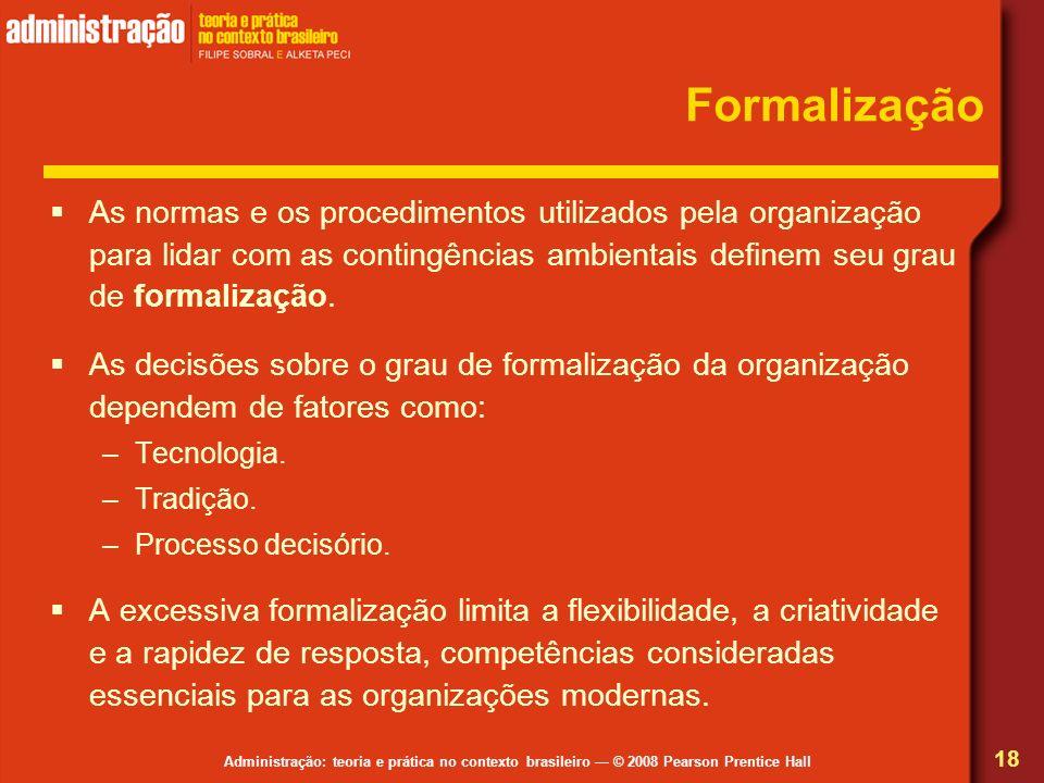Formalização As normas e os procedimentos utilizados pela organização para lidar com as contingências ambientais definem seu grau de formalização.