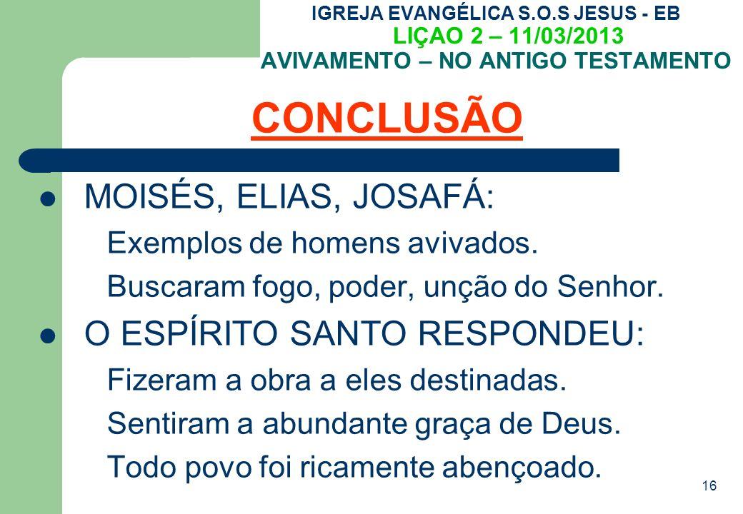 CONCLUSÃO MOISÉS, ELIAS, JOSAFÁ: O ESPÍRITO SANTO RESPONDEU: