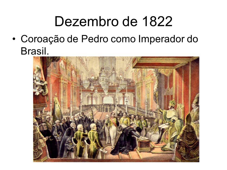 Dezembro de 1822 Coroação de Pedro como Imperador do Brasil.