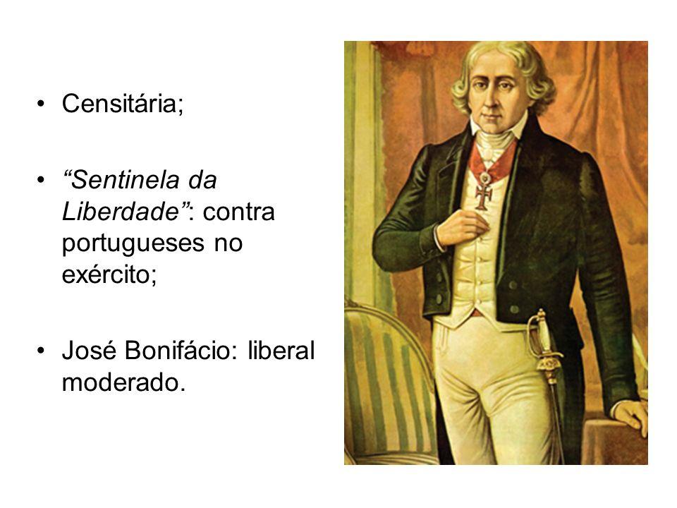 Censitária; Sentinela da Liberdade : contra portugueses no exército; José Bonifácio: liberal moderado.