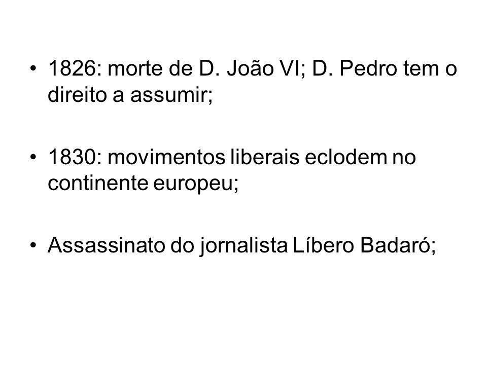 1826: morte de D. João VI; D. Pedro tem o direito a assumir;