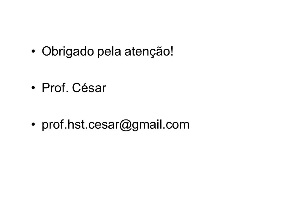 Obrigado pela atenção! Prof. César prof.hst.cesar@gmail.com