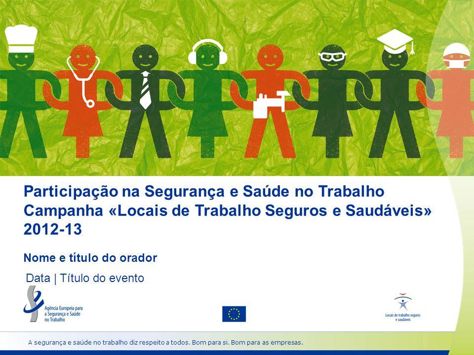 Participação na Segurança e Saúde no Trabalho Campanha «Locais de Trabalho Seguros e Saudáveis» 2012-13