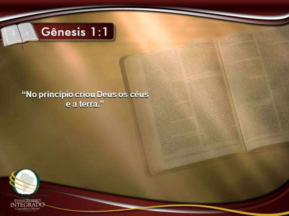 No princípio criou Deus os céus e a terra.
