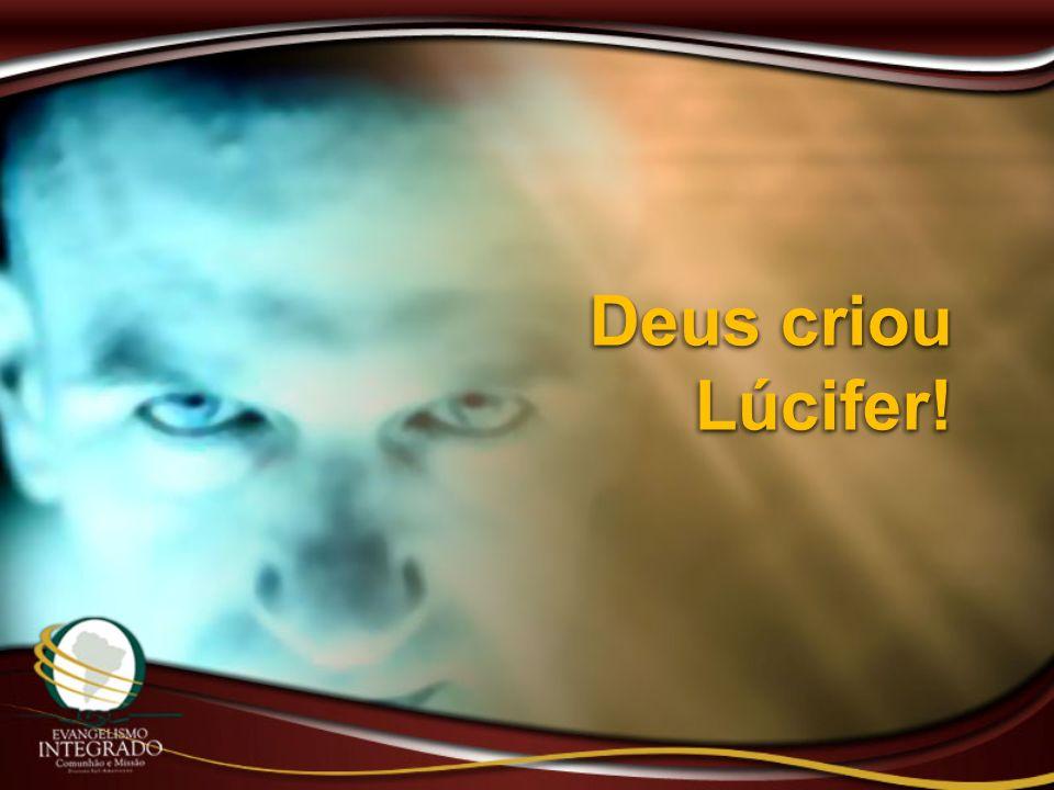 Deus criou Lúcifer!