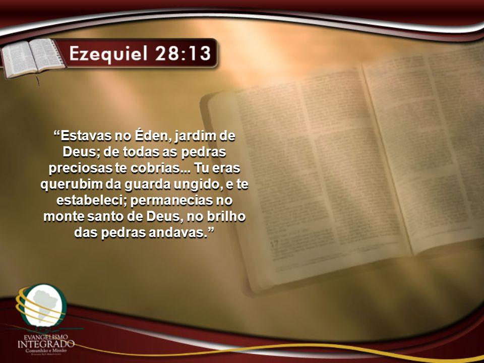 Estavas no Éden, jardim de Deus; de todas as pedras preciosas te cobrias...