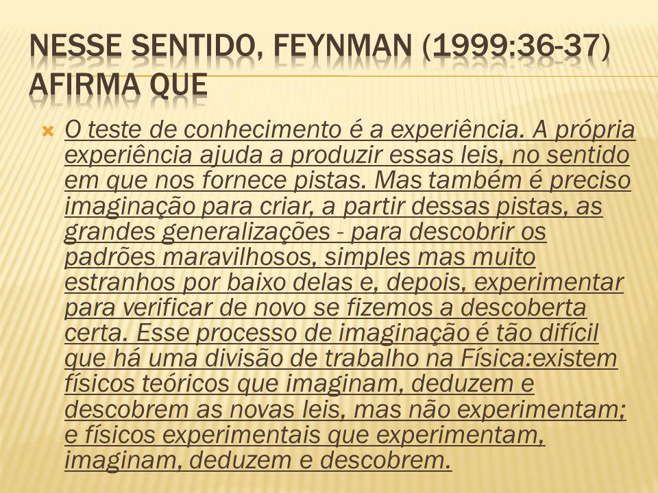 Nesse sentido, Feynman (1999:36-37) afirma que