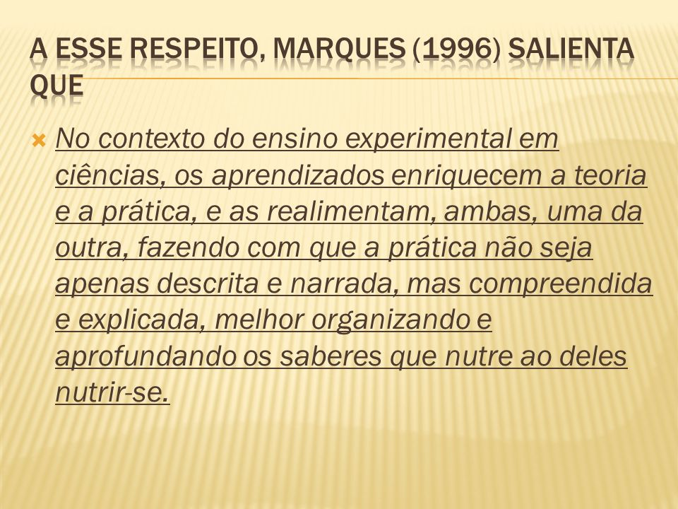 A esse respeito, Marques (1996) salienta que