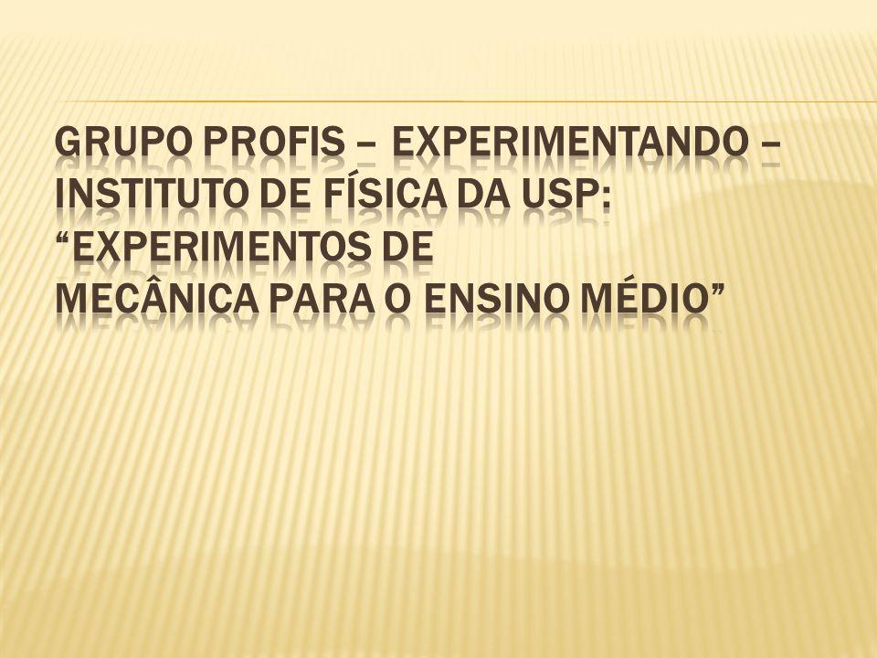Grupo PROFIS – Experimentando – Instituto de Física da USP: Experimentos de Mecânica para o Ensino Médio