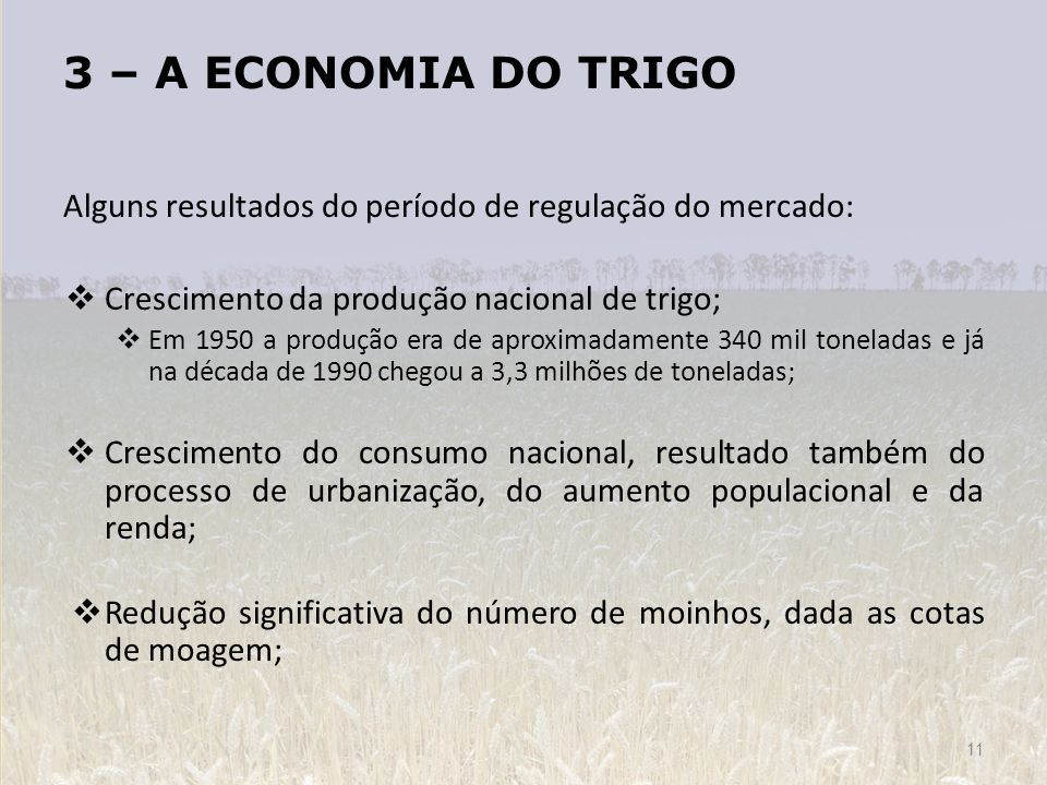 3 – A ECONOMIA DO TRIGO Alguns resultados do período de regulação do mercado: Crescimento da produção nacional de trigo;