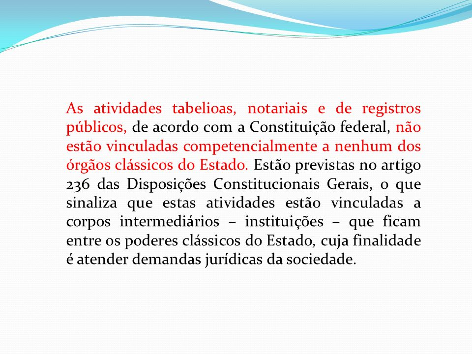 As atividades tabelioas, notariais e de registros públicos, de acordo com a Constituição federal, não estão vinculadas competencialmente a nenhum dos órgãos clássicos do Estado.