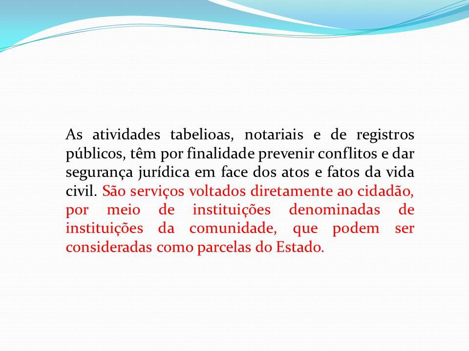 As atividades tabelioas, notariais e de registros públicos, têm por finalidade prevenir conflitos e dar segurança jurídica em face dos atos e fatos da vida civil.
