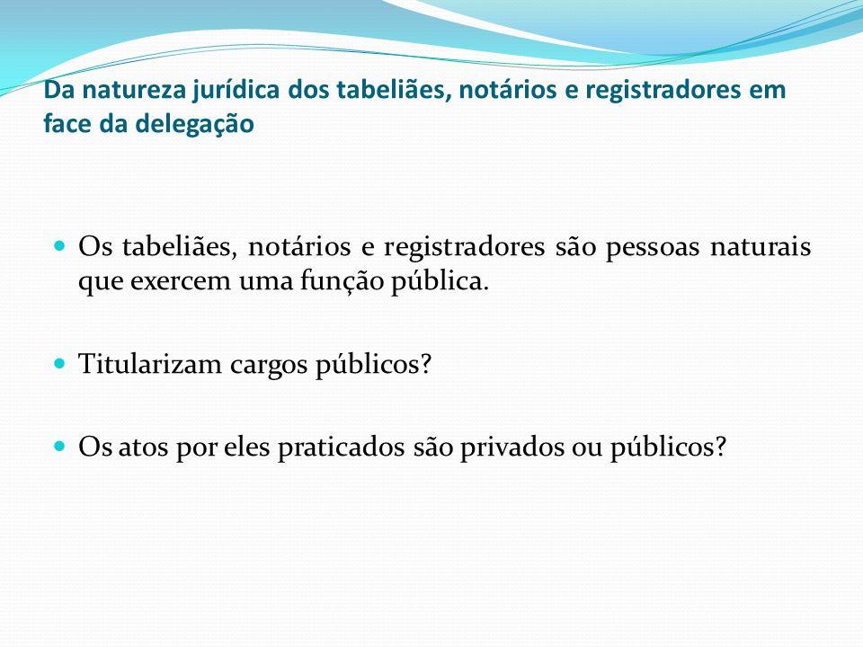 Da natureza jurídica dos tabeliães, notários e registradores em face da delegação
