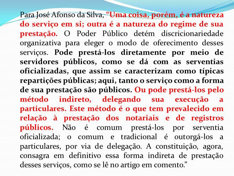 Para José Afonso da Silva, Uma coisa, porém, é a natureza do serviço em si; outra é a natureza do regime de sua prestação.