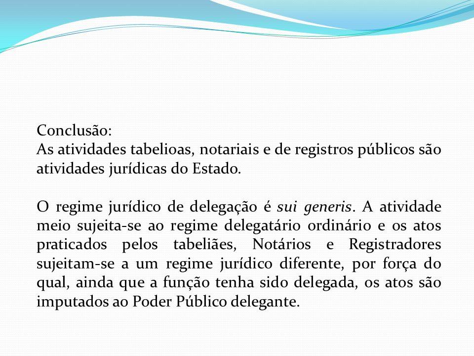Conclusão: As atividades tabelioas, notariais e de registros públicos são atividades jurídicas do Estado.