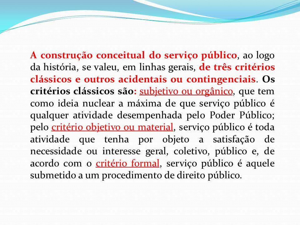 A construção conceitual do serviço público, ao logo da história, se valeu, em linhas gerais, de três critérios clássicos e outros acidentais ou contingenciais.