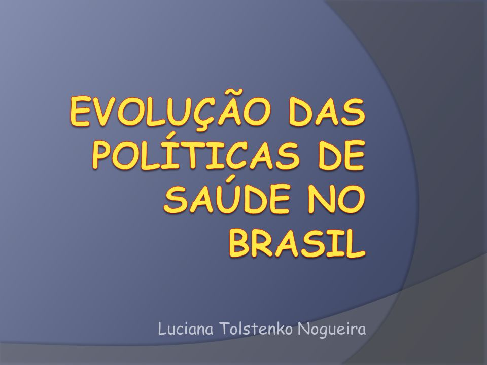 EVOLUÇÃO DAS POLÍTICAS DE SAÚDE NO BRASIL