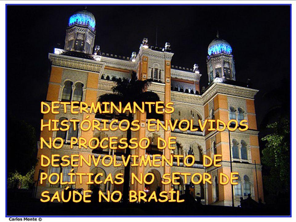DETERMINANTES HISTÓRICOS ENVOLVIDOS NO PROCESSO DE DESENVOLVIMENTO DE POLÍTICAS NO SETOR DE SAÚDE NO BRASIL
