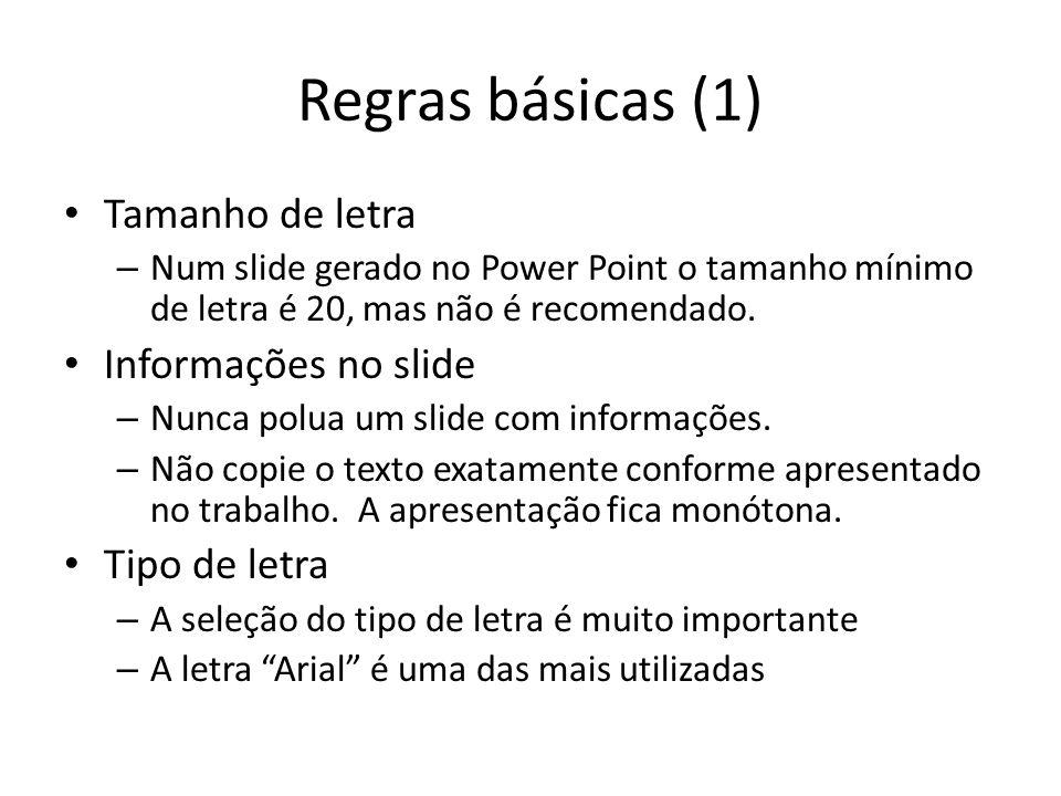 Regras básicas (1) Tamanho de letra Informações no slide Tipo de letra