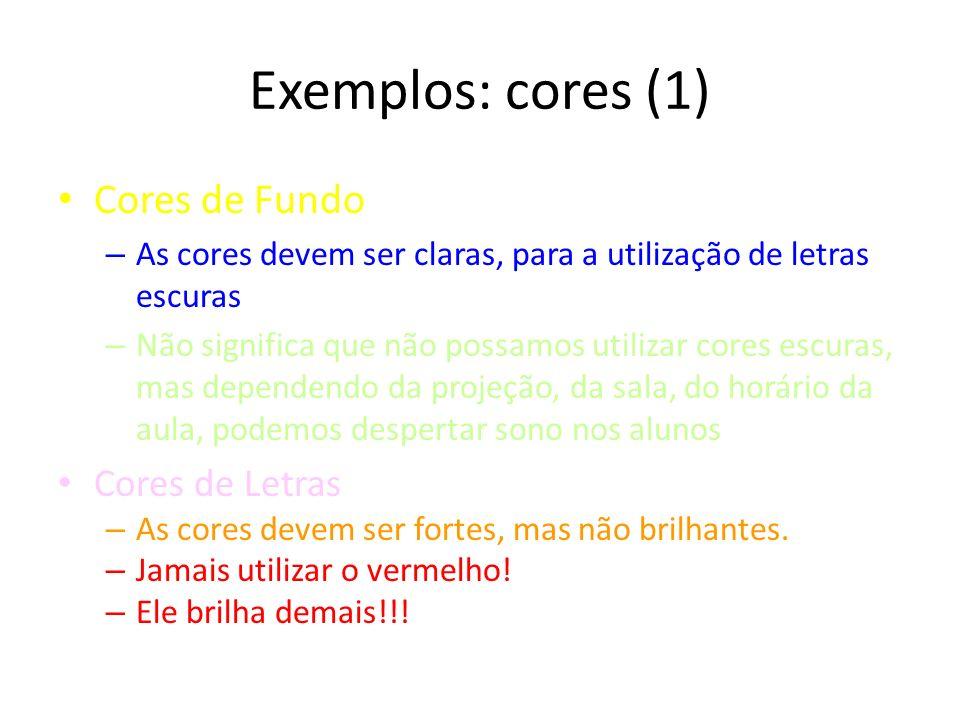 Exemplos: cores (1) Cores de Fundo Cores de Letras