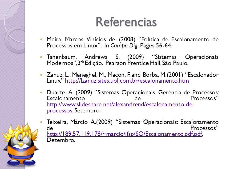 Referencias Meira, Marcos Vinícios de. (2008) Política de Escalonamento de Processos em Linux . In Campo Dig. Pages 56-64.