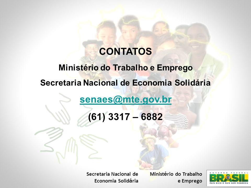 CONTATOS senaes@mte.gov.br (61) 3317 – 6882