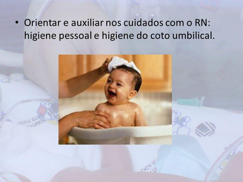 Orientar e auxiliar nos cuidados com o RN: higiene pessoal e higiene do coto umbilical.