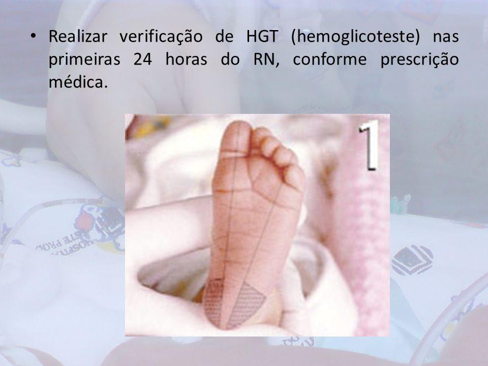 Realizar verificação de HGT (hemoglicoteste) nas primeiras 24 horas do RN, conforme prescrição médica.