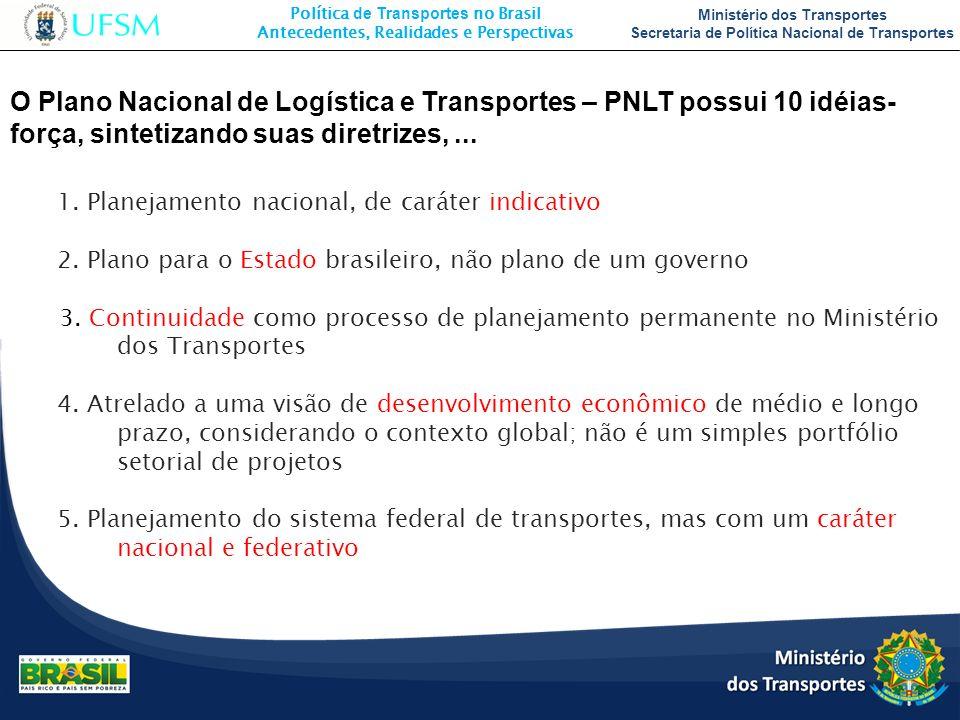 O Plano Nacional de Logística e Transportes – PNLT possui 10 idéias-força, sintetizando suas diretrizes, ...