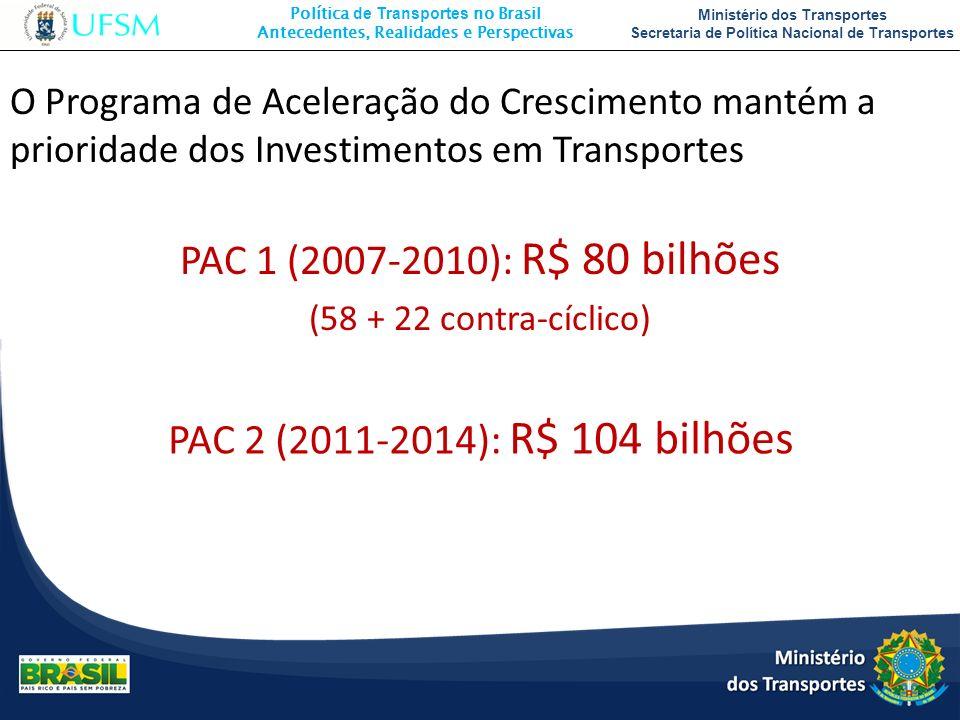 PAC 1 (2007-2010): R$ 80 bilhões PAC 2 (2011-2014): R$ 104 bilhões