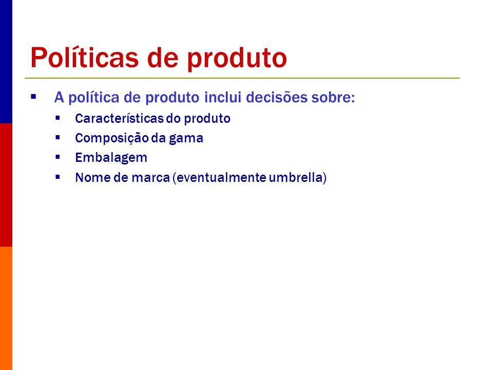 Políticas de produto A política de produto inclui decisões sobre: