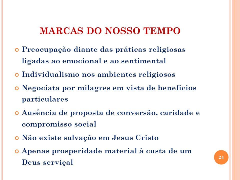 MARCAS DO NOSSO TEMPO Preocupação diante das práticas religiosas ligadas ao emocional e ao sentimental.