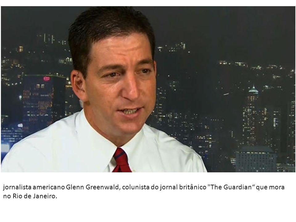 jornalista americano Glenn Greenwald, colunista do jornal britânico The Guardian que mora no Rio de Janeiro.
