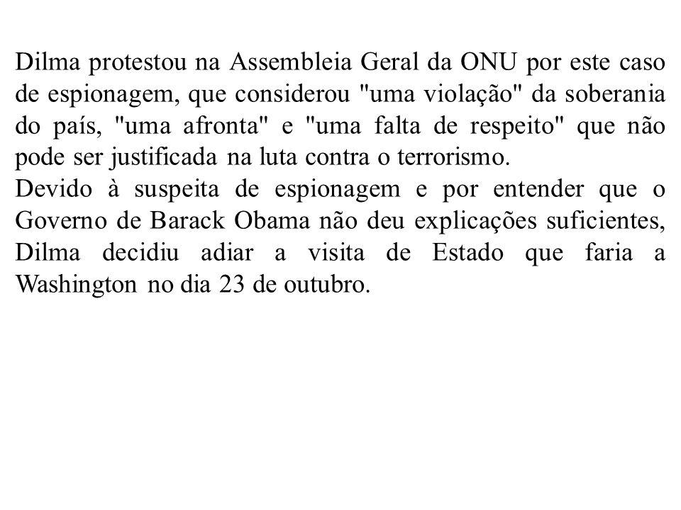 Dilma protestou na Assembleia Geral da ONU por este caso de espionagem, que considerou uma violação da soberania do país, uma afronta e uma falta de respeito que não pode ser justificada na luta contra o terrorismo.
