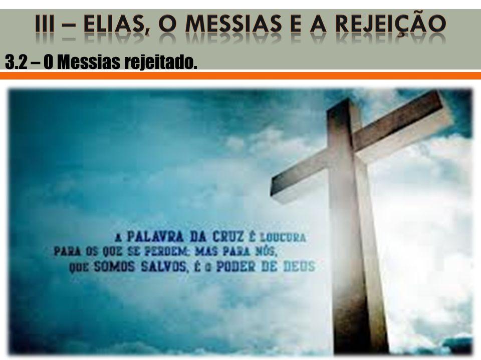 3.2 – O Messias rejeitado.