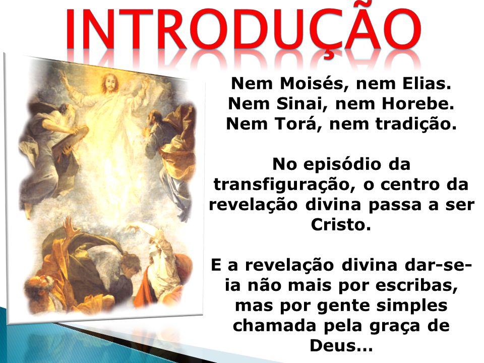 introdução Nem Moisés, nem Elias. Nem Sinai, nem Horebe.