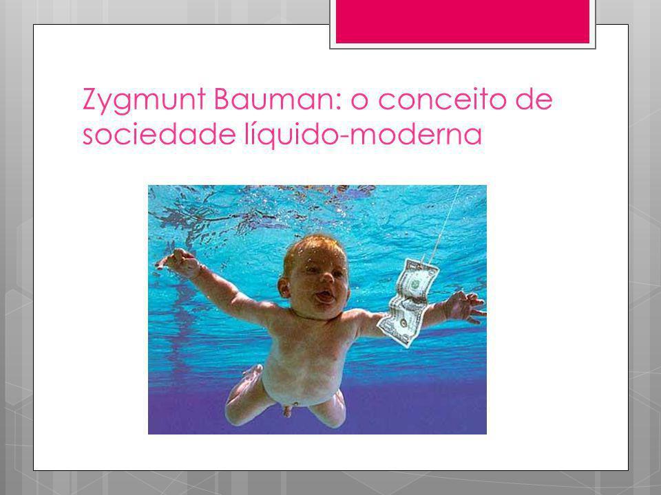 Zygmunt Bauman: o conceito de sociedade líquido-moderna