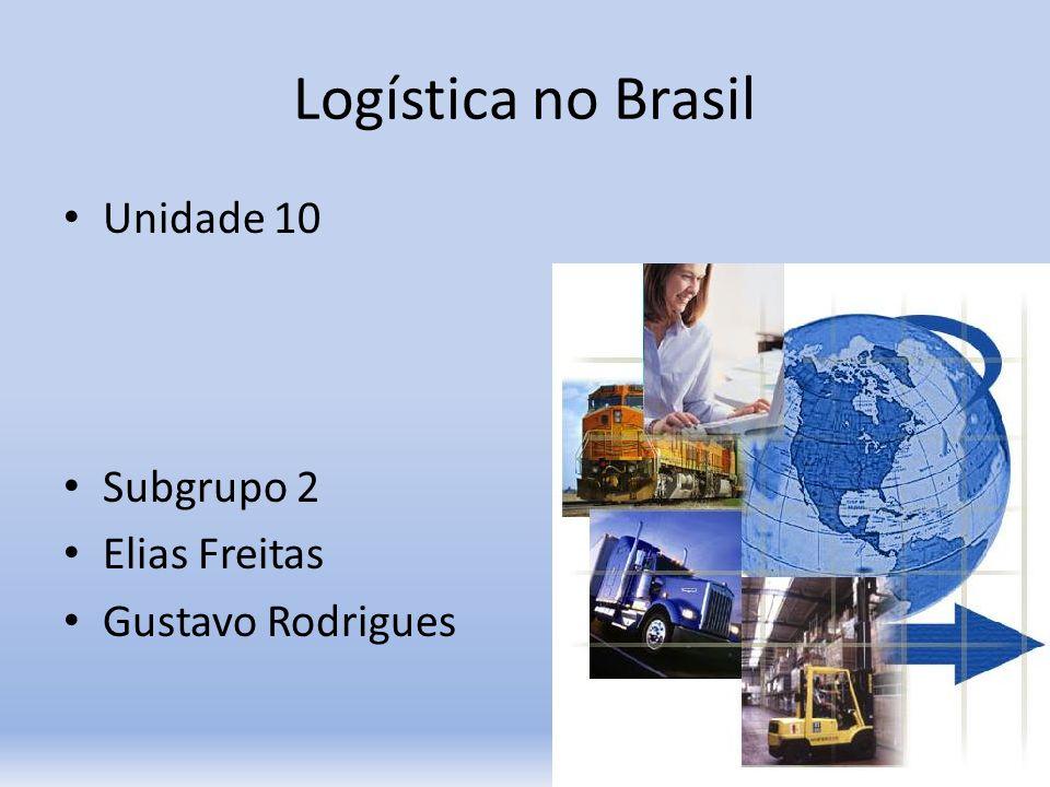 Logística no Brasil Unidade 10 Subgrupo 2 Elias Freitas