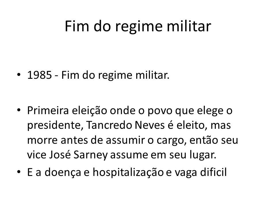 Fim do regime militar 1985 - Fim do regime militar.