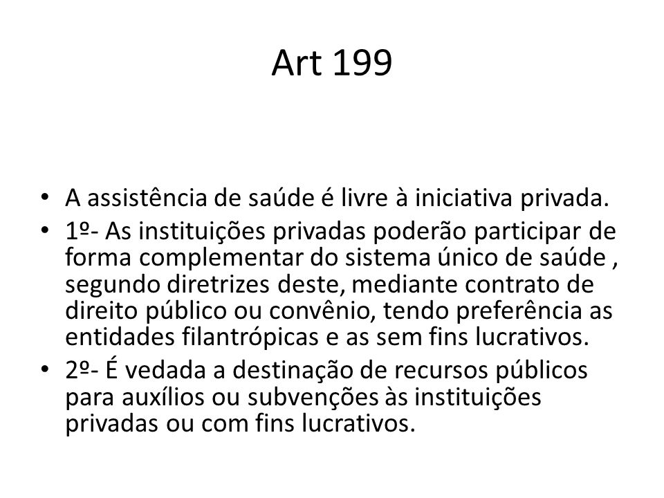 Art 199 A assistência de saúde é livre à iniciativa privada.