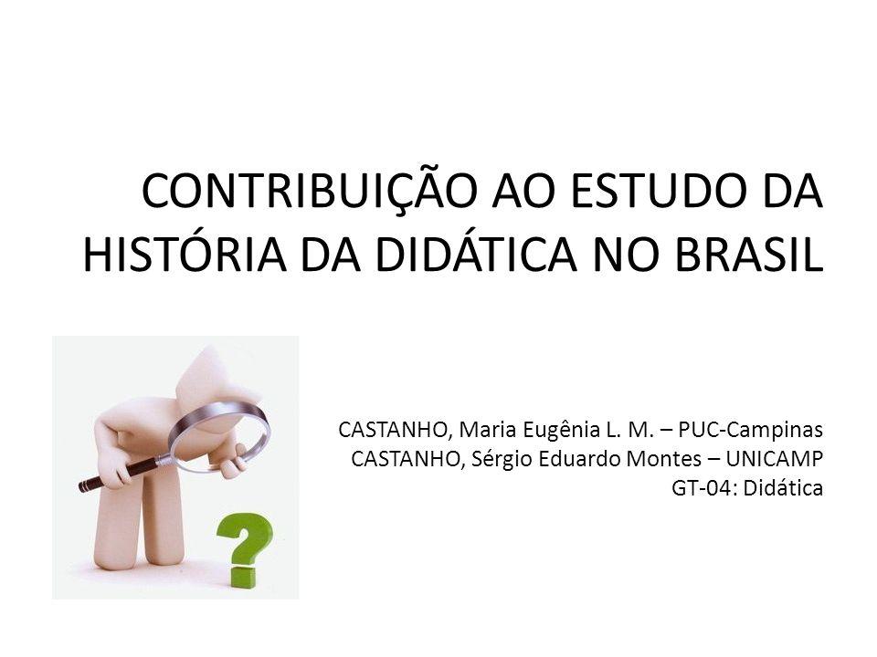 CONTRIBUIÇÃO AO ESTUDO DA HISTÓRIA DA DIDÁTICA NO BRASIL CASTANHO, Maria Eugênia L.