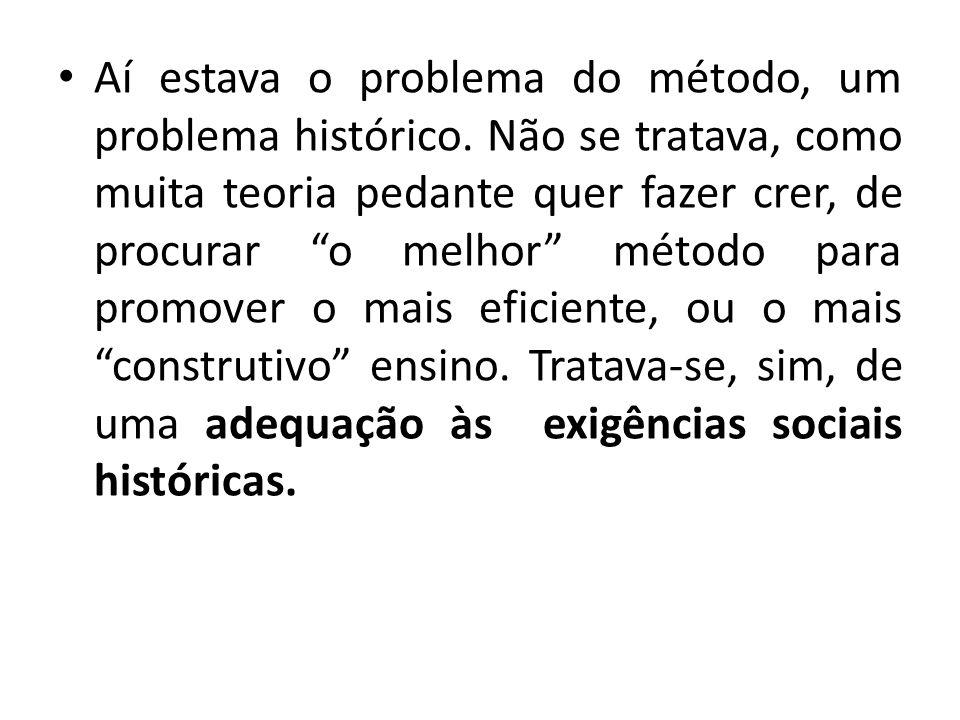 Aí estava o problema do método, um problema histórico
