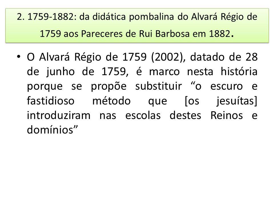 2. 1759-1882: da didática pombalina do Alvará Régio de 1759 aos Pareceres de Rui Barbosa em 1882.