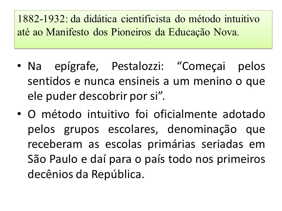 1882-1932: da didática cientificista do método intuitivo até ao Manifesto dos Pioneiros da Educação Nova.