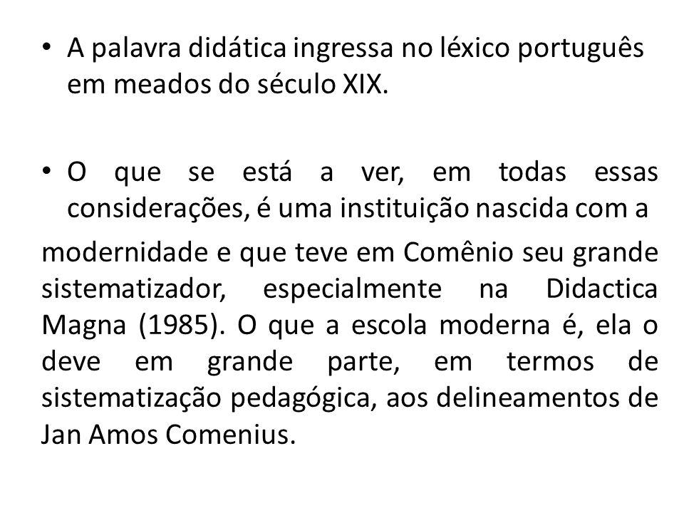 A palavra didática ingressa no léxico português em meados do século XIX.