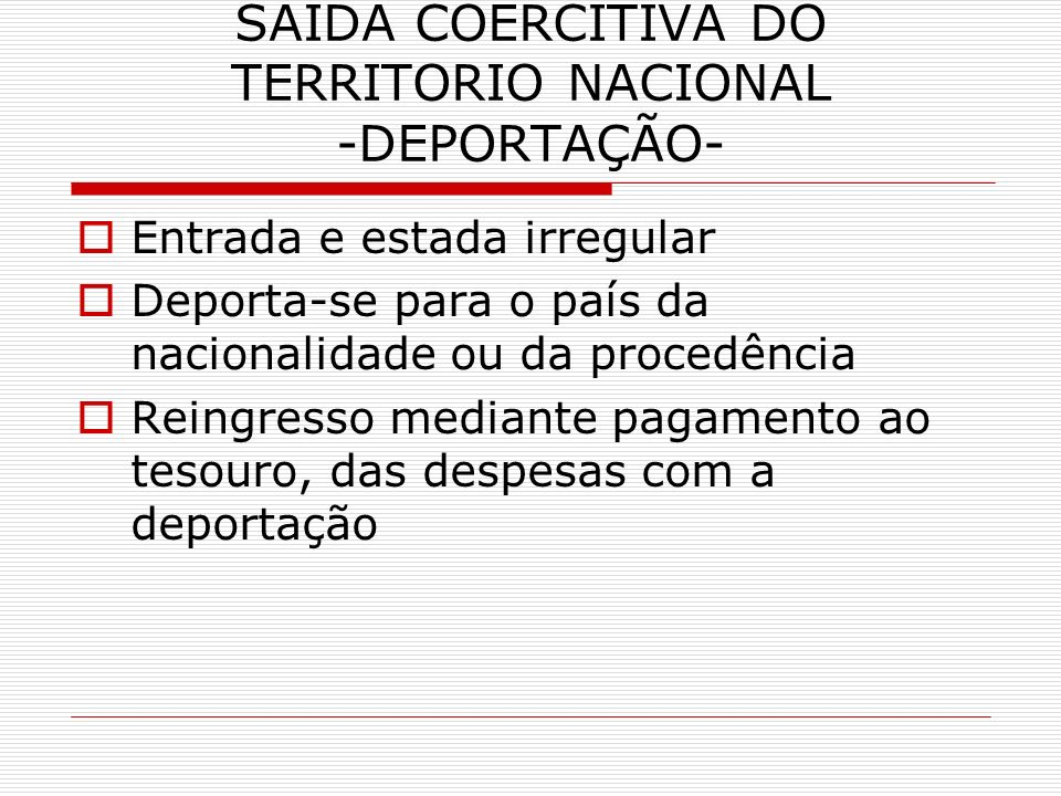 SAÍDA COERCITIVA DO TERRITORIO NACIONAL -DEPORTAÇÃO-