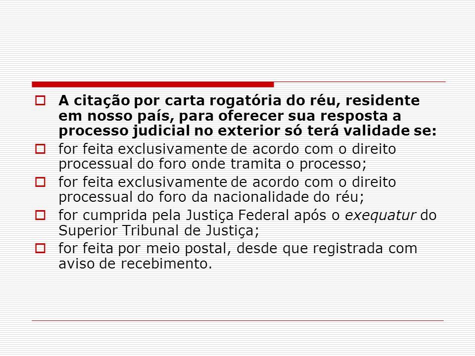A citação por carta rogatória do réu, residente em nosso país, para oferecer sua resposta a processo judicial no exterior só terá validade se: