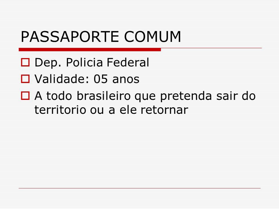 PASSAPORTE COMUM Dep. Policia Federal Validade: 05 anos
